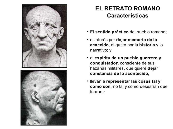 <ul><li>El  sentido práctico  del pueblo romano; </li></ul><ul><li>el interés por  dejar memoria de lo acaecido , el gusto...