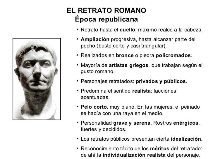ELRETRATO ROMANO Época republicana <ul><li>Retrato hasta el  cuello : máximo realce a la cabeza. </li></ul><ul><li>Amplia...