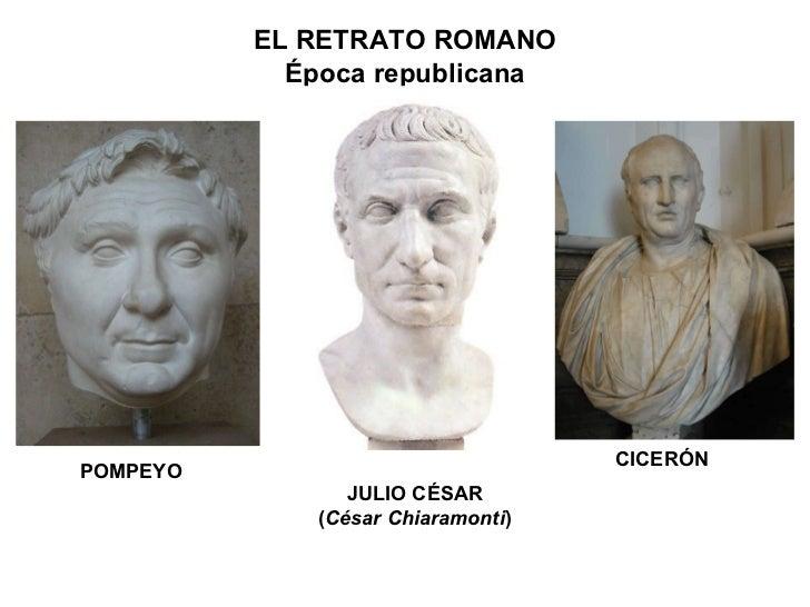 POMPEYO JULIO CÉSAR ( César Chiaramonti ) CICERÓN ELRETRATO ROMANO Época republicana