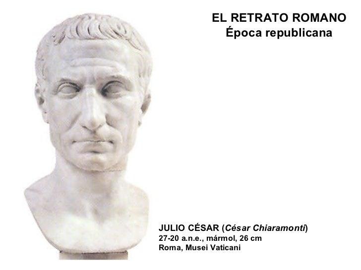 ELRETRATO ROMANO Época republicana JULIO CÉSAR ( César Chiaramonti ) 27-20 a.n.e., mármol, 26 cm Roma, Musei Vaticani