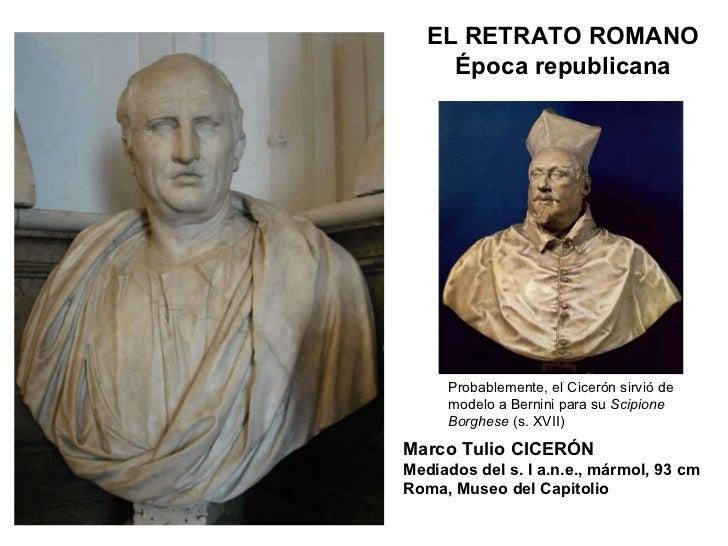 Marco Tulio CICERÓN Mediados del s. I a.n.e., mármol, 93 cm Roma, Museo del Capitolio ELRETRATO ROMANO Época republicana ...