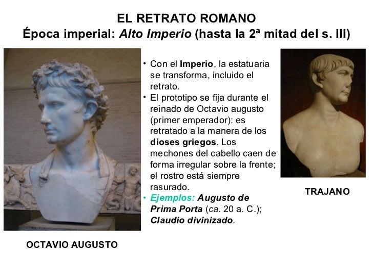 ELRETRATO ROMANO Época imperial:  Alto Imperio  (hasta la 2ª mitad del s. III) OCTAVIO AUGUSTO TRAJANO <ul><li>Con el  Im...