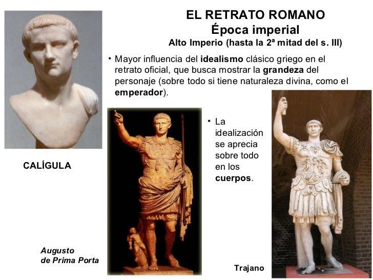 ELRETRATO ROMANO Época imperial Alto Imperio (hasta la 2ª mitad del s. III) <ul><li>Mayor influencia del  idealismo  clás...