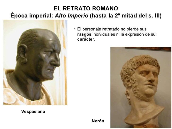 Vespasiano ELRETRATO ROMANO Época imperial:  Alto Imperio  (hasta la 2ª mitad del s. III) <ul><li>El personaje retratado ...