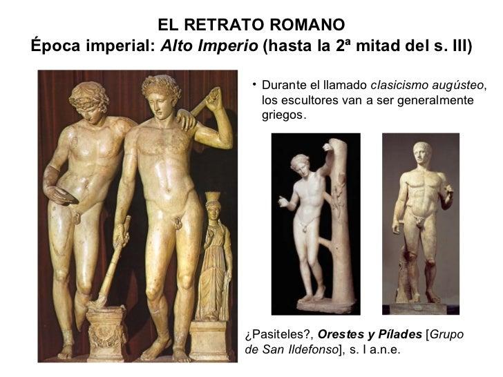 ¿Pasiteles?,  Orestes y Pílades  [ Grupo de San Ildefonso ], s. I a.n.e. EL RETRATO ROMANO Época imperial:  Alto Imperio  ...