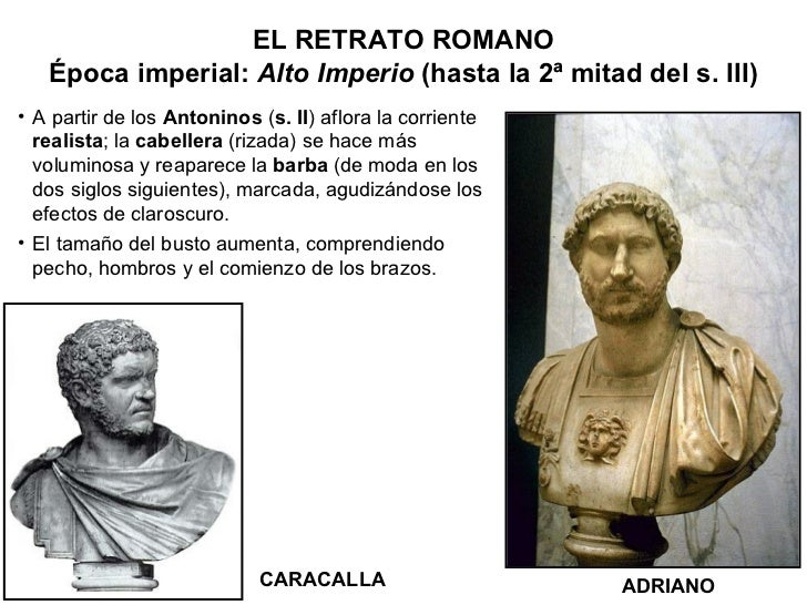 ADRIANO CARACALLA <ul><li>A partir de los  Antoninos  ( s. II ) aflora la corriente  realista ; la  cabellera  (rizada) se...