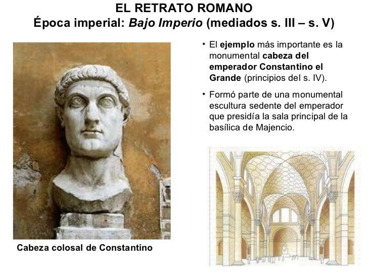 EL RETRATO ROMANO Época imperial:  Bajo Imperio  (mediados s. III – s. V) <ul><li>El  ejemplo  más importante es la monume...