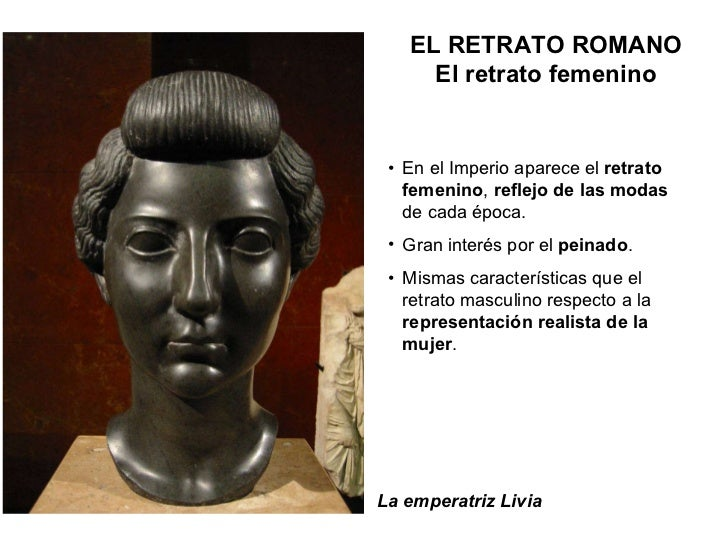La emperatriz Livia <ul><li>En el Imperio aparece el  retrato femenino ,  reflejo de las modas  de cada época. </li></ul><...