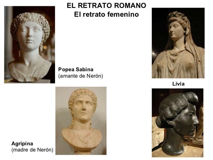 Livia Agripina (madre de Nerón) Popea Sabina (amante de Nerón) ELRETRATO ROMANO El retrato femenino