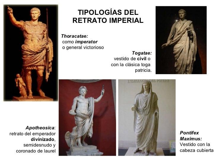 TIPOLOGÍAS DEL RETRATO IMPERIAL Thoracatae: como  imperator o general victorioso Togatae: vestido de  civil  o  con la clá...
