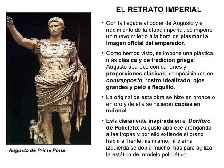 EL RETRATO IMPERIAL Augusto de Prima Porta <ul><li>Con la llegada al poder de Augusto y el nacimiento de la etapa imperial...