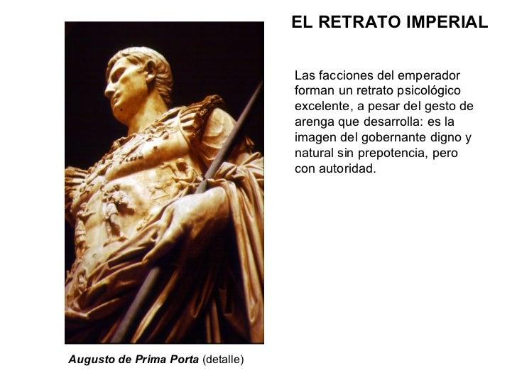 EL RETRATO IMPERIAL Las facciones del emperador forman un retrato psicológico excelente, a pesar del gesto de arenga que d...