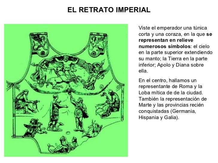 EL RETRATO IMPERIAL Viste el emperador una túnica corta y una coraza, en la que  se representan en relieve numerosos símbo...