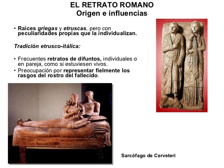 ELRETRATOROMANO Origen e influencias <ul><li>Raíces   griegas  y  etruscas ,  pero con  peculiaridades propias que la in...