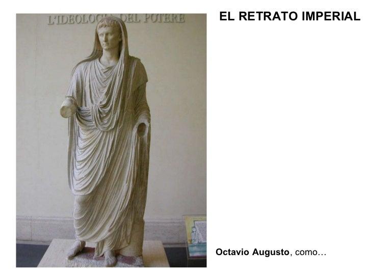 EL RETRATO IMPERIAL Octavio Augusto , como…