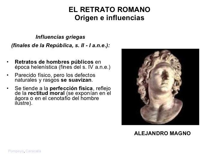 <ul><li>Influencias griegas </li></ul><ul><li>(finales de la República, s. II - I a.n.e.) : </li></ul><ul><li>Retratos de ...