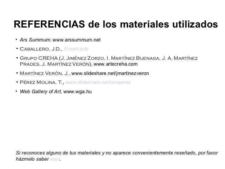 <ul><li>Ars Summum ,  www.arssummum.net </li></ul><ul><li>Caballero, J.D.,   Enseñ -arte </li></ul><ul><li>Grupo CREHA  ( ...