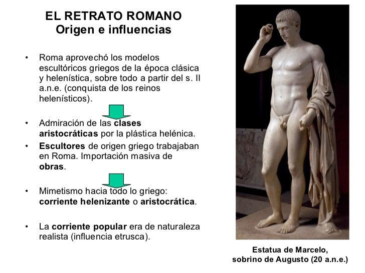<ul><li>Roma aprovechó los modelos escultóricos griegos de la época clásica y helenística, sobre todo a partir del s. II a...