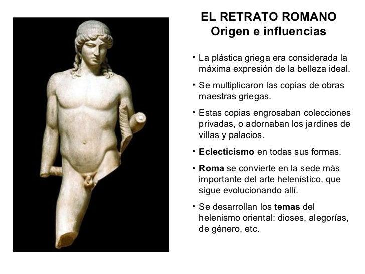 ELRETRATO ROMANO Origen e influencias <ul><li>La plástica griega era considerada la máxima expresión de la belleza ideal....