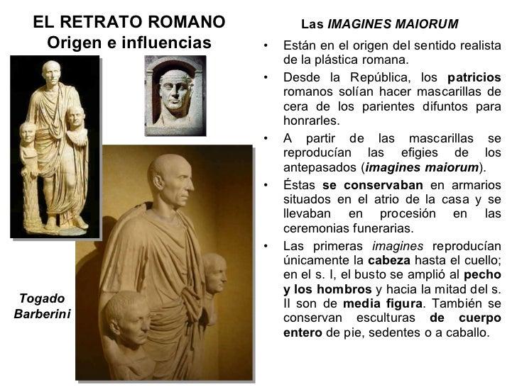 Las  IMAGINES MAIORUM ELRETRATO ROMANO Origen e influencias <ul><li>Están en el origen del sentido realista de la plástic...