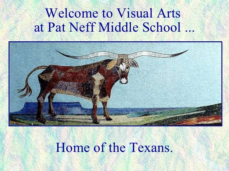 Welcome to Visual Arts  at Pat Neff Middle School ... Home of the Texans.