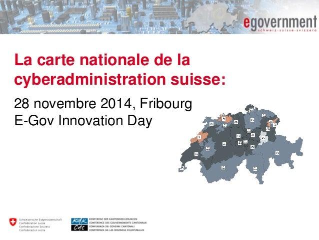 La carte nationale de la cyberadministration suisse:  28 novembre 2014, Fribourg E-Gov Innovation Day