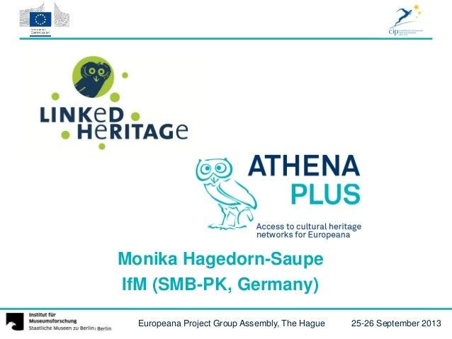 Europeana Project Group Assembly, The Hague 25-26 September 2013 Monika Hagedorn-Saupe IfM (SMB-PK, Germany)