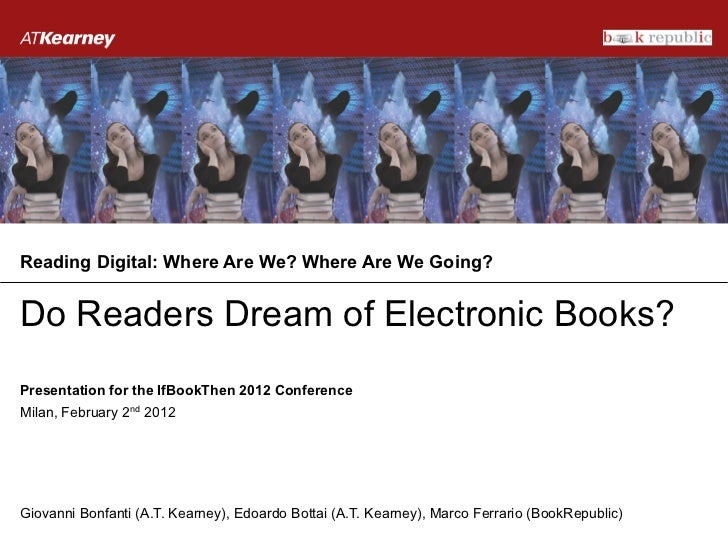 Reading Digital: Where Are We? Where Are We Going?Do Readers Dream of Electronic Books?Presentation for the IfBookThen 201...