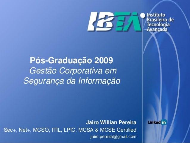 Pós-Graduação 2009        Gestão Corporativa em       Segurança da Informação                                Jairo Willian...