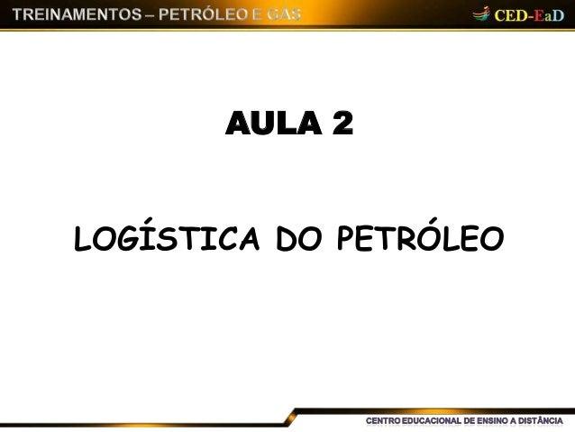 AULA 2 LOGÍSTICA DO PETRÓLEO