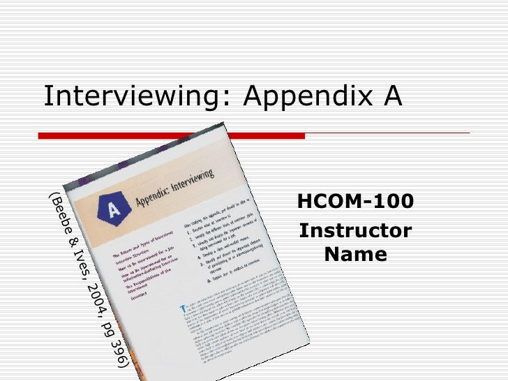 Interviewing: Appendix A HCOM-100 Instructor Name (Beebe & Ives, 2004, pg 396)