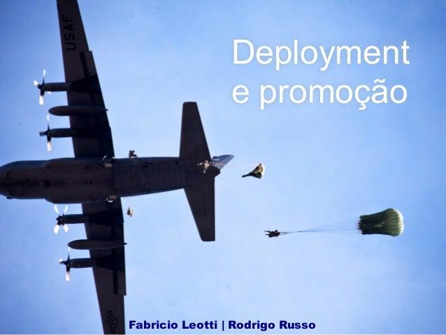 Deployment e promoção Fabricio Leotti | Rodrigo Russo