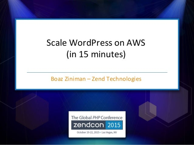 Scale&WordPress on&AWS& (in&15&minutes) Boaz&Ziniman&– Zend&Technologies