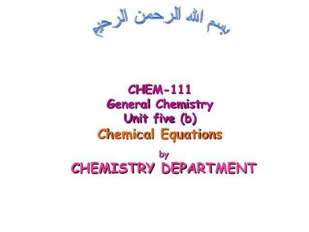 byby CHEMISTRY DEPARTMENTCHEMISTRY DEPARTMENT CHEM-111CHEM-111 General ChemistryGeneral Chemistry Unit five (b)Unit five (...