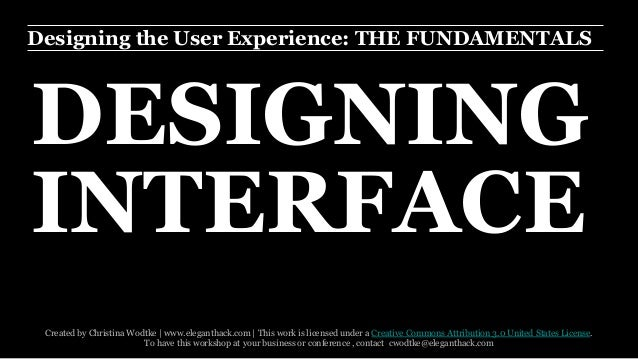 Designing the User Experience: THE FUNDAMENTALS  DESIGNING  INTERFACE  Created by Christina Wodtke | www.eleganthack.com |...