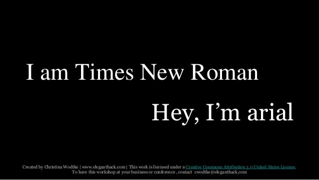 I am Times New Roman  Hey, I'm arial  Created by Christina Wodtke   www.eleganthack.com   This work is licensed under a Cr...