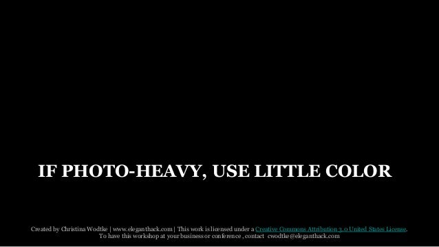 IF PHOTO-HEAVY, USE LITTLE COLOR  Created by Christina Wodtke   www.eleganthack.com   This work is licensed under a Creati...
