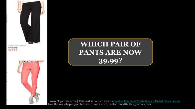WHICH PAIR OF  PANTS ARE NOW  39.99?  Created by Christina Wodtke   www.eleganthack.com   This work is licensed under a Cr...