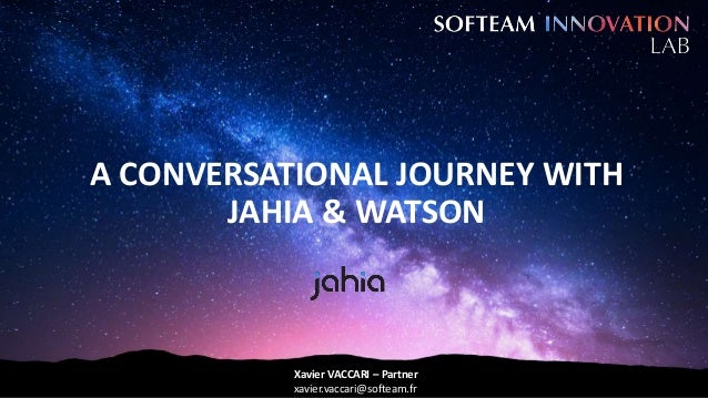 A CONVERSATIONAL JOURNEY WITH JAHIA & WATSON Xavier VACCARI – Partner xavier.vaccari@softeam.fr