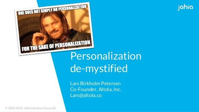 ©2002-2018 Jahia Solutions Group SA©2002-2018 Jahia Solutions Group SA Personalization de-mystified Lars Birkholm Petersen...
