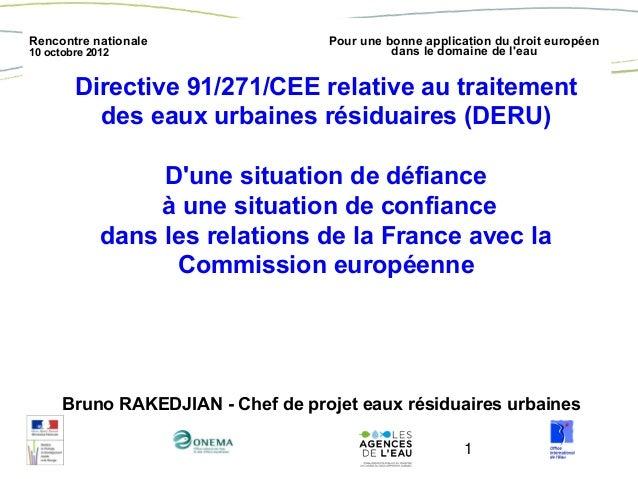 1 Rencontre nationale 10 octobre 2012 Pour une bonne application du droit européen dans le domaine de l'eau Directive 91/2...