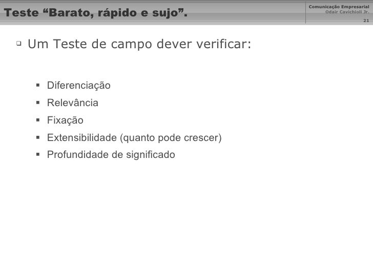 "Teste ""Barato, rápido e sujo"". <ul><li>Um Teste de campo dever verificar: </li></ul><ul><ul><li>Diferenciação </li></ul></..."
