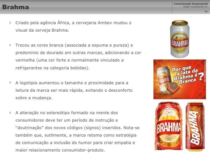 Brahma <ul><li>Criado pela agência África, a cervejaria Ambev mudou o visual da cerveja Brahma. </li></ul><ul><li>Trocou a...