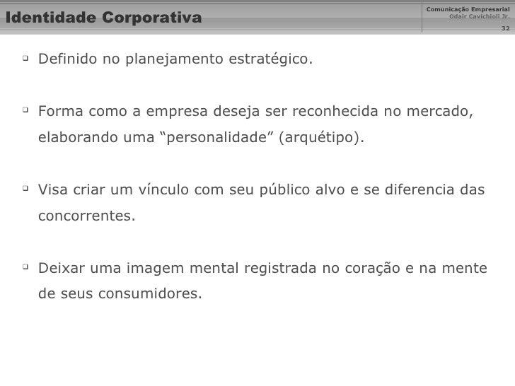 Identidade Corporativa <ul><li>Definido no planejamento estratégico. </li></ul><ul><li>Forma como a empresa deseja ser rec...