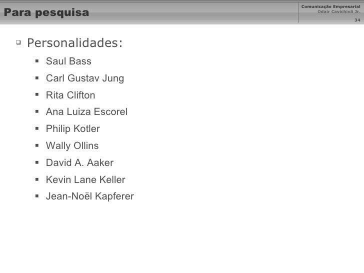 Para pesquisa <ul><li>Personalidades: </li></ul><ul><ul><li>Saul Bass </li></ul></ul><ul><ul><li>Carl Gustav Jung </li></u...