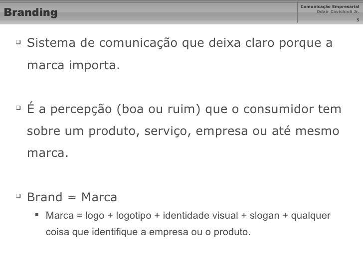 Branding <ul><li>Sistema de comunicação que deixa claro porque a marca importa. </li></ul><ul><li>É a percepção (boa ou ru...
