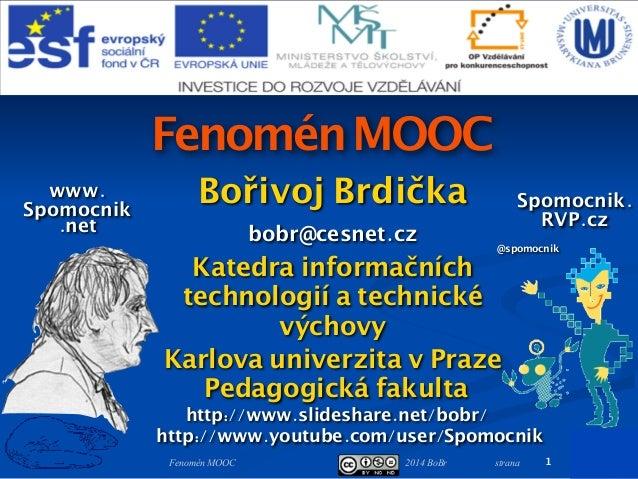 2014 BoBr stranaFenomén MOOC FenoménMOOC Bořivoj Brdička bobr@cesnet.cz Katedra informačních technologií a technické výcho...