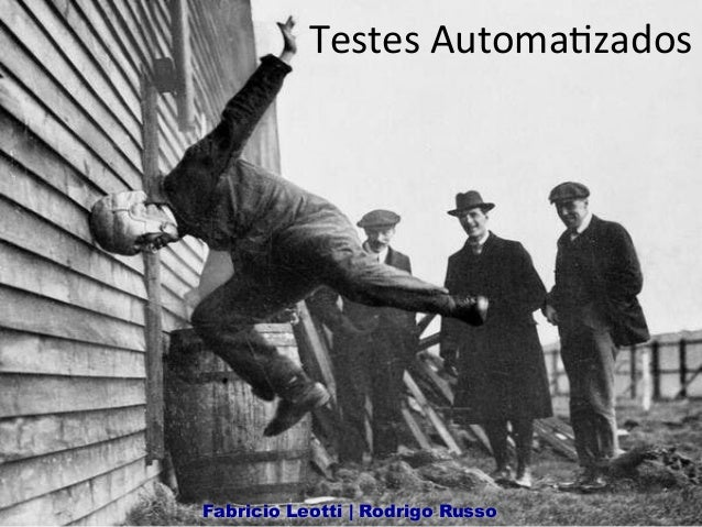 Testes  Automa+zados   Fabricio Leotti | Rodrigo Russo