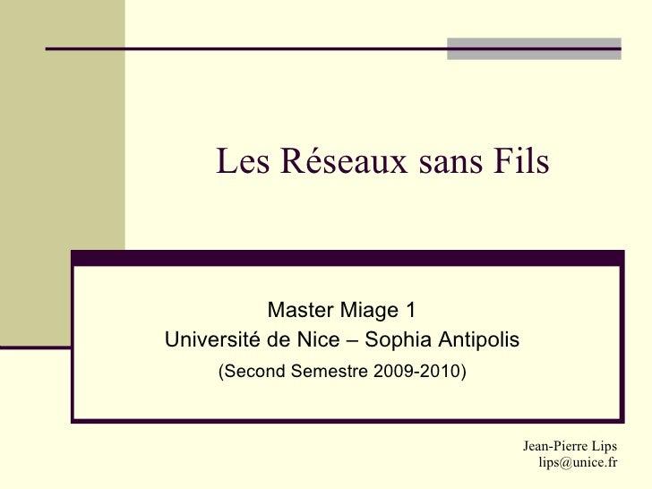 Les Réseaux sans Fils           Master Miage 1Université de Nice – Sophia Antipolis     (Second Semestre 2009-2010)       ...