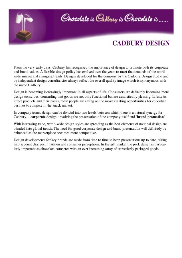 CADBURY DESIGNFrom the very early days, Cadbury has recognised the importance of design to promote both its corporateand b...